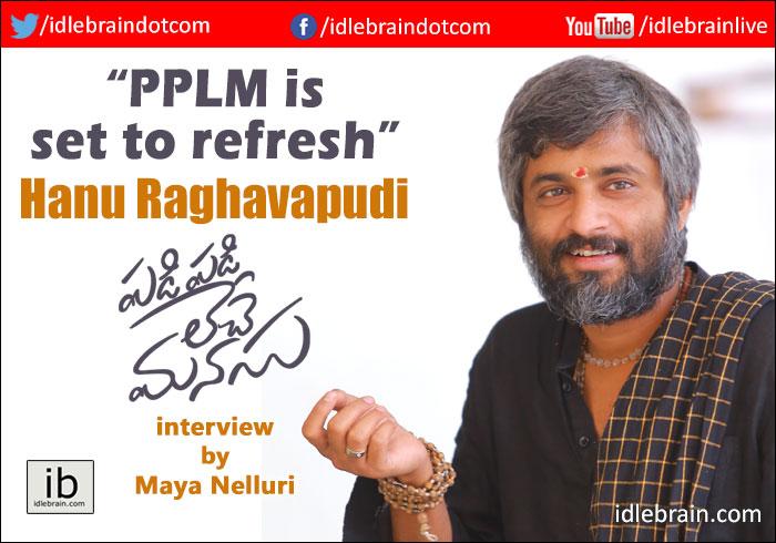 Interview with Hanu Raghavapudi about Padi Padi Leche Manasu by Maya